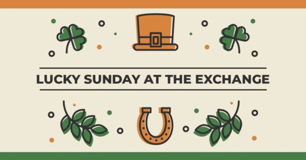 Lucky Sunday: St. Patrick's Day at The Exchange