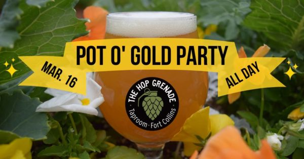 Second Annual Pot O' Gold PartyThe Hop Grenade Taproom Fort Collins Saturday 12 PM – 11 PM