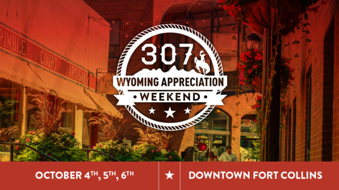 DOWNTOWN FORT COLLINS BUSINESSES EXTENDING A SPECIAL INVITATION TO FRIENDS FROM THE NORTH FOR 307 WYOMING APPRECIATION WEEKEND